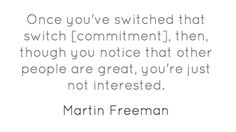 Martin Freeman quote about commitment <3