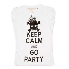 Keep calm and go party   Happiness is a $10 tee