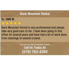 Back Mountain Dental is very professional and always take very good care of me. I have...