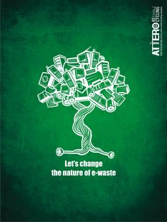 Attero Recycling: Not All Electronics Grow Into E-waste, E-waste Need Not Turn Ugly, Let's Change The Nature Of E-waste