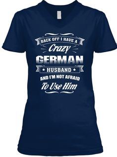 Back Off I Have A Crazy German Husband And I'm Not Afraid To Use Him Navy T-Shirt Front