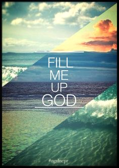 3/15/16 Jesus, fill me up to the point that You are all I think about. Make me be totally obsessed with Your insane love and truly worship You in everything.
