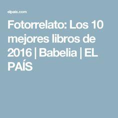 Fotorrelato:  Los 10 mejores libros de 2016 | Babelia | EL PAÍS