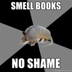 Evidently there is a meme called English Major Armadillo. I'm not an English major, nor do I like armadillos. Good Books, My Books, Library Books, Book Memes, Book Quotes, Movie Quotes, My Escape, Story Of My Life, Book Nerd