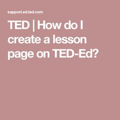 TED        How do I create a lesson page on TED-Ed?