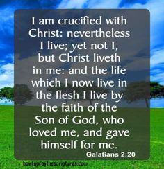 I am crucified with Christ nevertheless I live yet not I