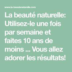 La beauté naturelle: Utilisez-le une fois par semaine et faites 10 ans de moins ... Vous allez adorer les résultats! Beauty Box, Beauty Makeup, Anti Aging, Beauty Hacks, Beauty Tips, Health Fitness, Make Up, Sissi, Sport