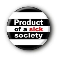 Product of a sick society Button