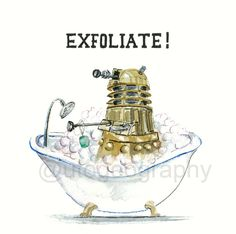 Dalek humor. This and others to be hung on my walls