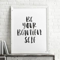 Be Your Beautiful Self http://www.amazon.com/dp/B016E46ANQ word art print poster black white motivational quote inspirational words of wisdom motivationmonday Scandinavian fashionista fitness inspiration motivation typography home decor
