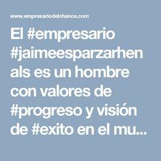 El #empresario #jaimeesparzarhenals es un hombre con valores de #progreso y visión de #exito en el mundo empresarial