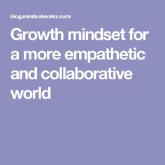 Growth mindset for a more empathetic and collaborative world Growth Mindset, Insight, Classroom, World, Class Room, The World