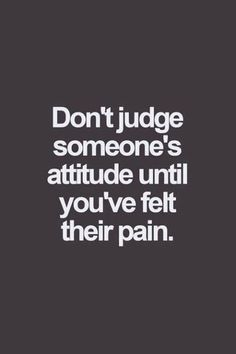 #Life #Quotes #QuotesAboutLife Don't judge someone's attitude - quotes about life - inspirational quotes - motivational quotes - love quotes #LoveLifeQuotes #MovingQuotes #LifeQuotes #FreeLifeQuotes #AboutLifeQuotes #ShortLifeQuotes #LifeQuotesOnline #Bes