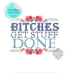 Bitches Get Stuff Done Cross Stitch Pattern - plasticlittlecovers via Etsy