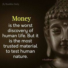 Life Quotes About Money - Rubatotop 100 money quotes of all timetoo many people spend money they earnedto buy things they dont wantto impress people that they dont like. Buddhist Quotes, Spiritual Quotes, Positive Quotes, Human Nature Quotes, Spiritual Messages, Wise Quotes, Great Quotes, Awesome Quotes, Buddha Thoughts