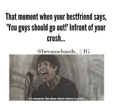 Omg this is how i felt when mikayla brought it up in a group chat with my crush... awkward...