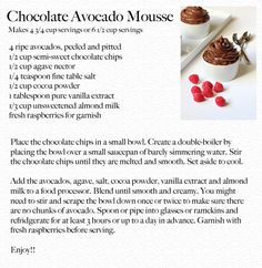 Savor Home: Chocolate Avocado Mousse via Giada. a must try for chocolate lovers! Raw Desserts, Healthy Dessert Recipes, Healthy Treats, Just Desserts, Healthy Food, Avocado Mousse, Avocado Pudding, Agave, Recipe Filing