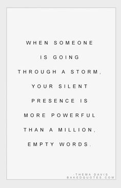 I wonder how many empty words Job has heard already. (written before: When someone is going through a storm, your silent presence is more powerful than a million empty words. Motivacional Quotes, Quotable Quotes, Words Quotes, Great Quotes, Quotes To Live By, Inspirational Quotes, Sayings, Spirit Quotes, Amazing Quotes