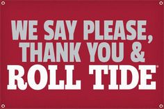 We Say Please, Thank You & Roll Tide Material: Vinyl Metal grommets Roll Tide Alabama, Roll Tide Football, Crimson Tide Football, Alabama Football, Alabama Crimson Tide, Lsu, American Football, College Football, Football Football