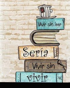 Translation: To live without reading would be to live without living