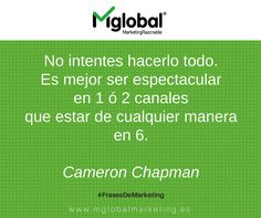 No intentes hacerlo todo. Es mejor ser espectacular en uno o dos canales que estar de cualquier manera en 6. Cameron Chapman  #FrasesDeMarketing #MarketingRazonable #SocialMedia