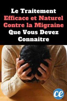 Le Traitement Efficace et Naturel Contre la Migraine Que Vous Devez Connaitre.