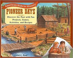 AG Kirsten: Pioneer America Unit Study- Pioneer Days: Discover the Past with Fun Projects, Games, Activities, and Recipes Pioneer Day Activities, Hands On Activities, Everyday Activities, Pioneer Life, History Activities, Activity Days, American History, American Girl, Fun Projects