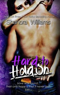 Hard to Hold On (Hard to Resist Sequel) by Shanora Williams