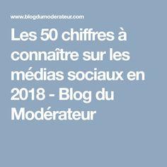 Les 50 chiffres à connaître sur les médias sociaux en 2018 - Blog du Modérateur