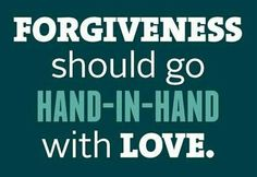 Forgiveness should go hand in hand with love.