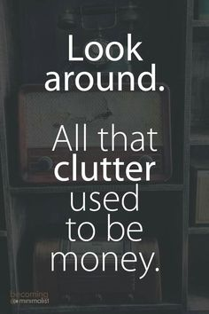 """Decluttering and Organizing Is Always The First Step Before A Renovation-Week # 1 - Little Black """"domicile""""! virtual interior design Decluttering and Organizing Is Always The First Step Before A Renovation-Week # 1 Great Quotes, Quotes To Live By, Me Quotes, Motivational Quotes, Inspirational Quotes, Funny Money Quotes, The Words, Schrift Design, Decluttering"""