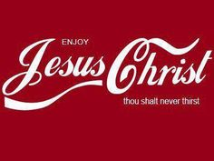 Enjoy Christ Cola: Saccharine, bubbly crap with no physical benefit or substance.