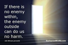 If there is no enemy within, the enemy outside can do us no harm. - old African proverb