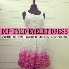 DIY Clothes Refashion : DIY Dip-Dyed Eyelet Dress #diy #clothes #refashion