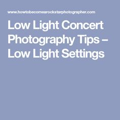 Low Light Concert Photography Tips – Low Light Settings