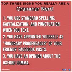 Are you a grammar nerd? Prove it. I fit all the qualifications...when did that happen? I hate grammar! But I also like things to look right...
