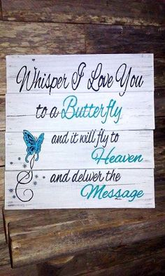 Whisper I Love You To A Butterfly And It Will Fly to Heaven And Deliver Your Message, I Love You Message to Heaven