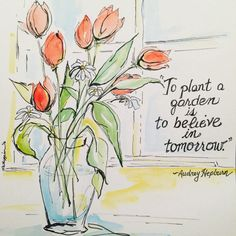 To plant a garden is to believe in tomorrow  by URmySunshineArt