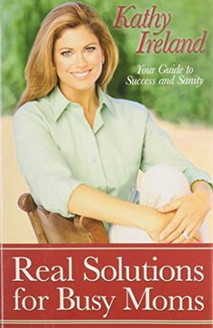 Real Solutions for Busy Moms: Your Guide to Success and Sanity by Kathy Ireland http://www.amazon.com/dp/B002WTCANW/ref=cm_sw_r_pi_dp_ou6Hub0BP4SVP
