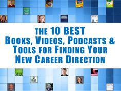 The 10 Best Books, Videos, Podcasts & Tools for Finding Your New Career Direction by Donna Svei via slideshare