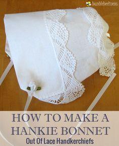 Making a Hankie Bonnet Out of Wedding Handkerchiefs DIY Tutorial