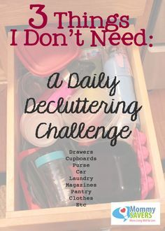I love this idea!  It makes decluttering easy and painless. Every day, go through a closet, a cupboard, your purse, your drawer, etc. and get rid of 3 things you don't need.