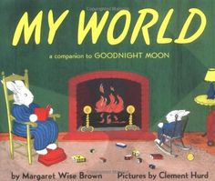 My World: A Companion to Goodnight Moon by Margaret Wise Brown, http://www.amazon.com/dp/0060247983/ref=cm_sw_r_pi_dp_BxTbrb1GRV883