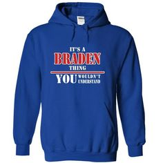 Its a BRADEN Thing, You Wouldnt Understand! - #college gift #cool shirt. SAVE => https://www.sunfrog.com/Names/Its-a-BRADEN-Thing-You-Wouldnt-Understand-jjargtuisf-RoyalBlue-7865601-Hoodie.html?id=60505