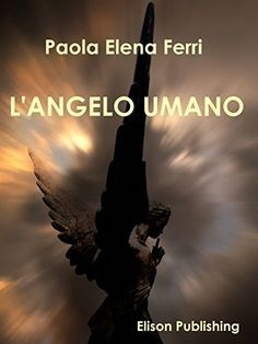 L'angelo umano di Paola Elena Ferri, http://www.amazon.it/dp/B00U0R0L7K/ref=cm_sw_r_pi_dp_NvU7ub0XHTF0A