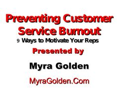 preventing-burnout-in-call-center-agents-plus-9-ways-to-motivate-agents by Myra Golden via Slideshare