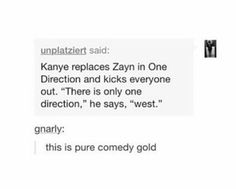 I think about this sometimes and it never ceases to bring a smile to my face Kanye West one direction Funny Quotes, Funny Memes, Hilarious, Jokes, Really Funny, The Funny, Funny Tumblr Posts, Have A Laugh, Thats The Way