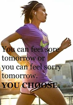 """You can feel sore tomorrow or you can feel sorry tomorrow. You Choose."" #fitness"