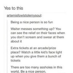 I couldn't agree more! Being nice makes other people happy and will honestly make you feel great and amazing!