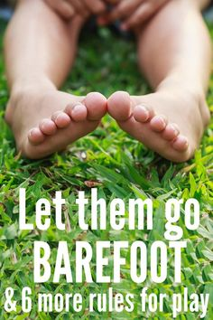 Let them go barefoot and 6 more 'rules' for play. Why free play is so important for children and the 7 rules parents need to let them have more of it